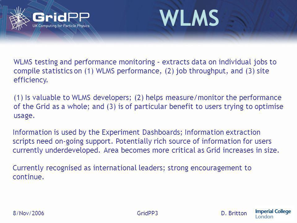D. Britton8/Nov/2006GridPP3 WLMS WLMS testing and performance monitoring – extracts data on individual jobs to compile statistics on (1) WLMS performa