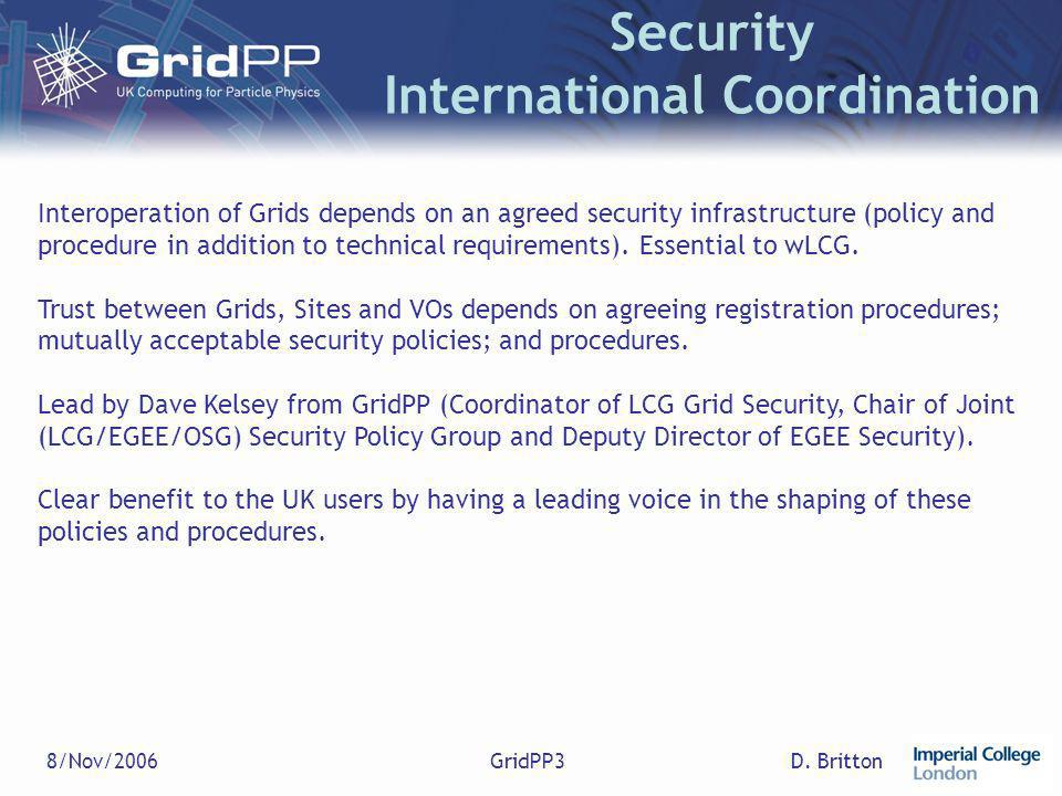 D. Britton8/Nov/2006GridPP3 Security International Coordination Interoperation of Grids depends on an agreed security infrastructure (policy and proce