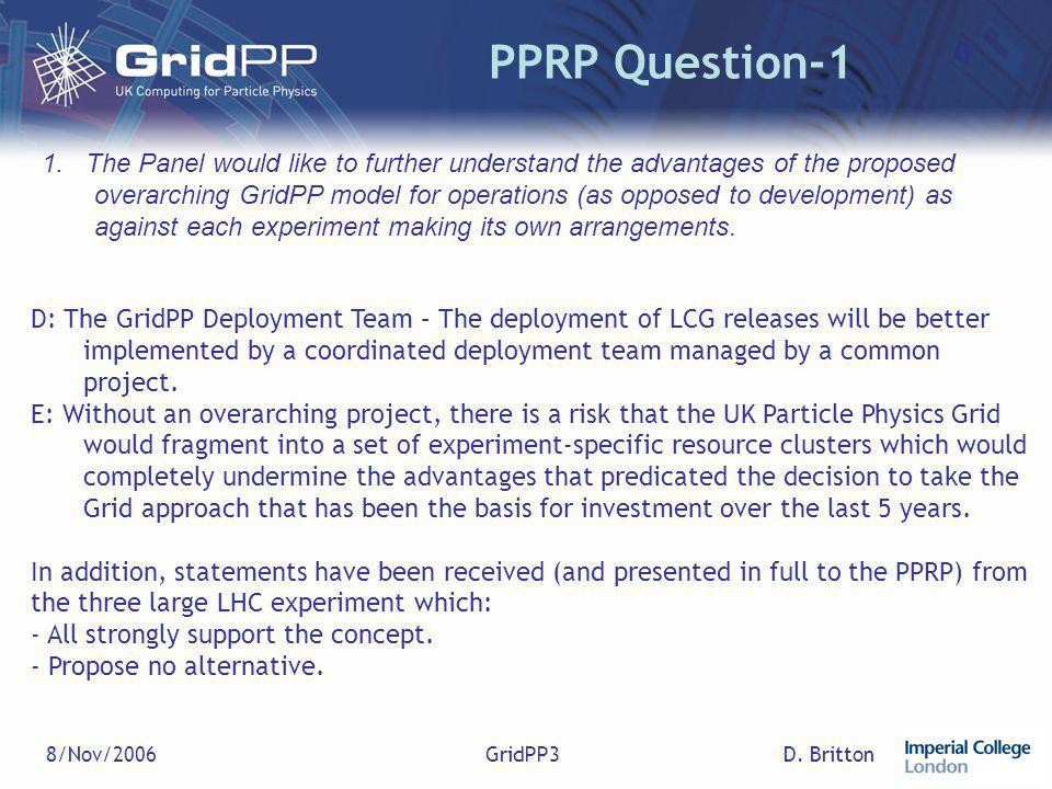 D. Britton8/Nov/2006GridPP3 PPRP Question-1 1. The Panel would like to further understand the advantages of the proposed overarching GridPP model for