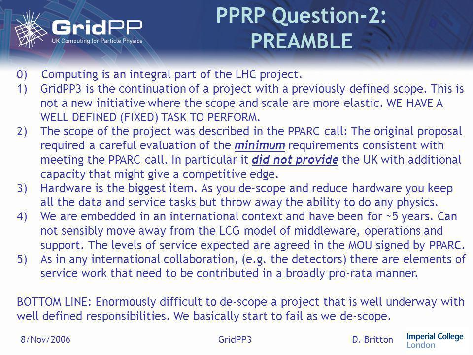 D. Britton8/Nov/2006GridPP3 PPRP Question-2: PREAMBLE 0) Computing is an integral part of the LHC project. 1)GridPP3 is the continuation of a project