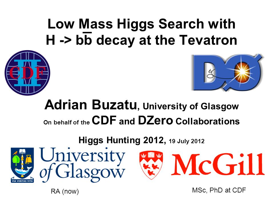 Low Mass Higgs Search with H -> bb decay at the Tevatron Adrian Buzatu, University of Glasgow On behalf of the CDF and DZero Collaborations Higgs Hunt