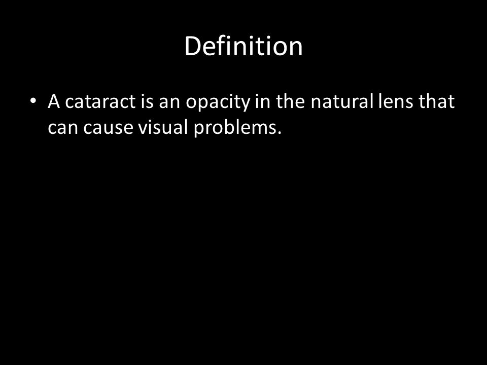 Definition A cataract is an opacity in the natural lens that can cause visual problems.