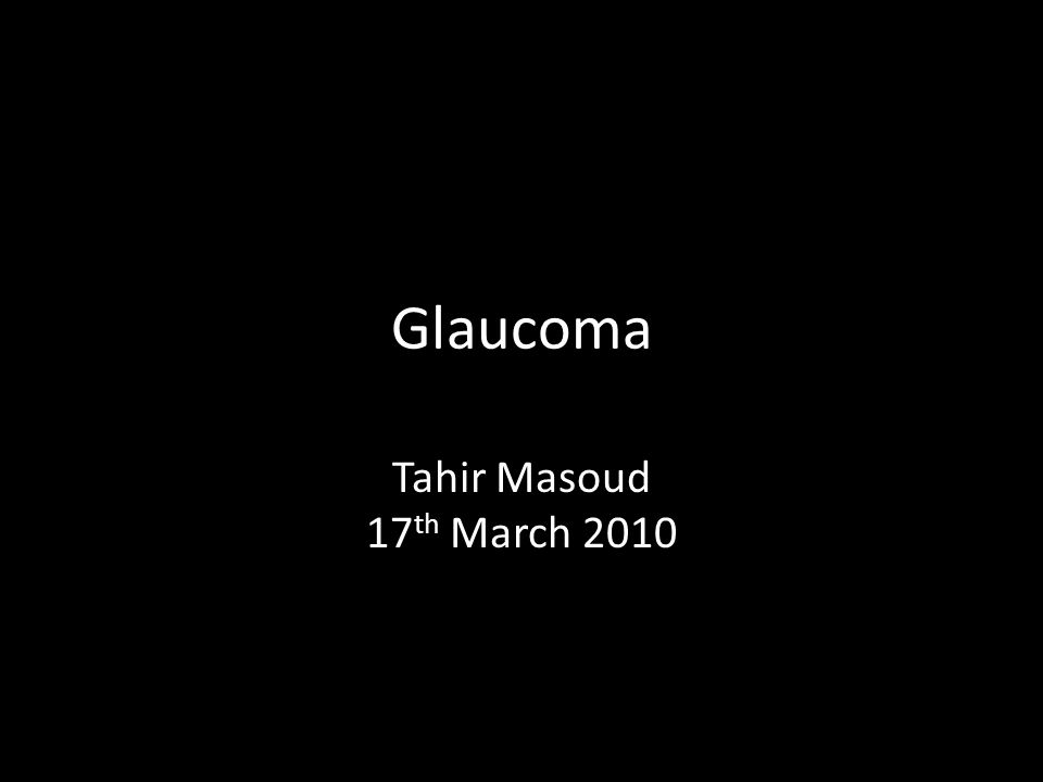 Glaucoma Tahir Masoud 17 th March 2010