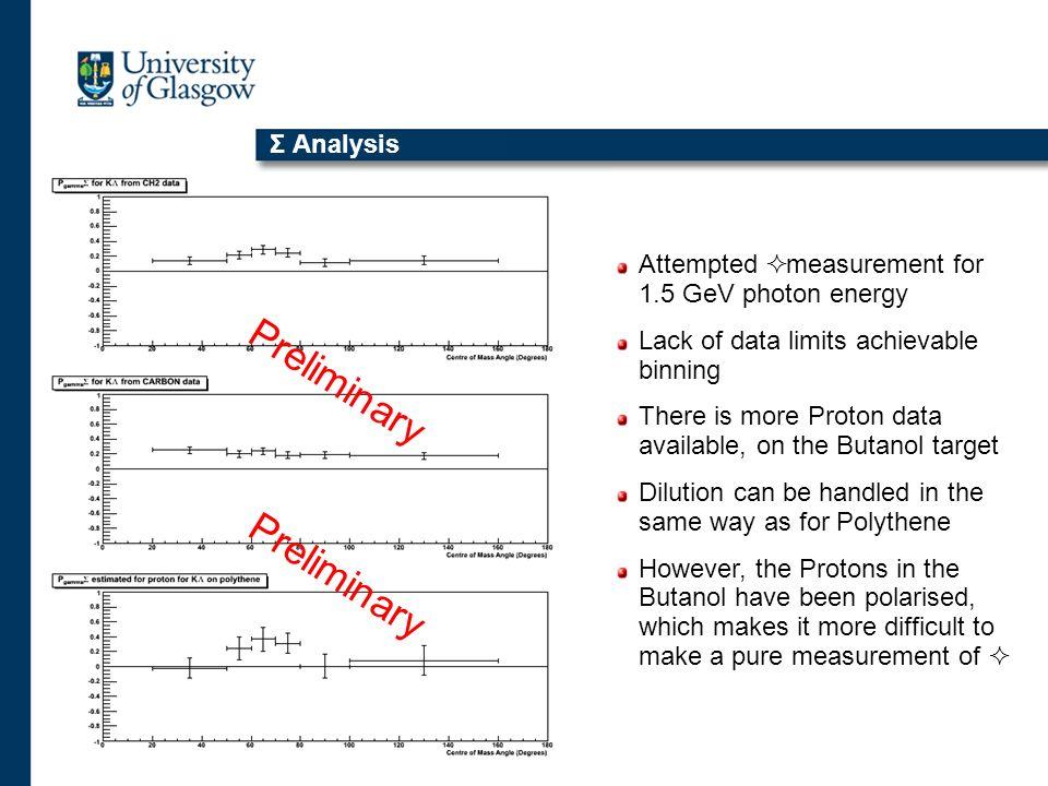 Σ Analysis Attempted measurement for 1.5 GeV photon energy Lack of data limits achievable binning There is more Proton data available, on the Butanol