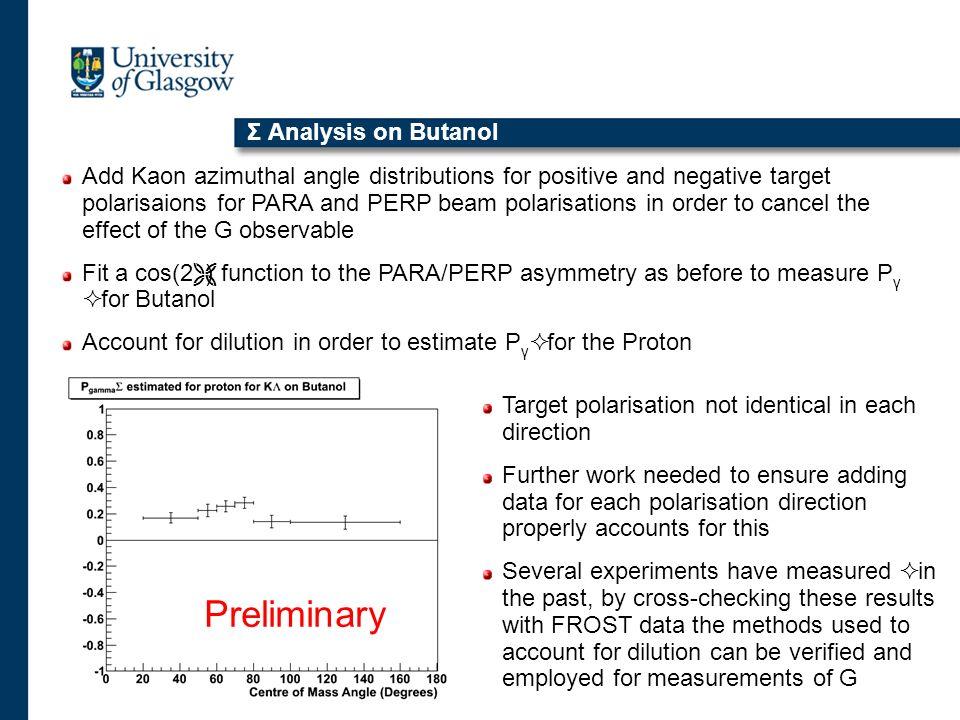Σ Analysis on Butanol Add Kaon azimuthal angle distributions for positive and negative target polarisaions for PARA and PERP beam polarisations in ord