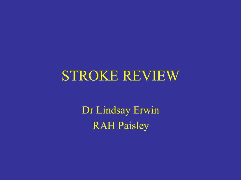 STROKE REVIEW Dr Lindsay Erwin RAH Paisley