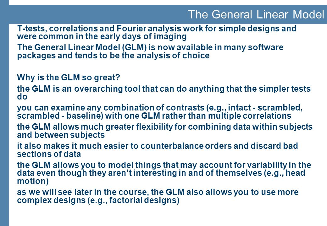 The General Linear Model T-tests, correlations and Fourier analysis work for simple designs and were common in the early days of imaging The General L