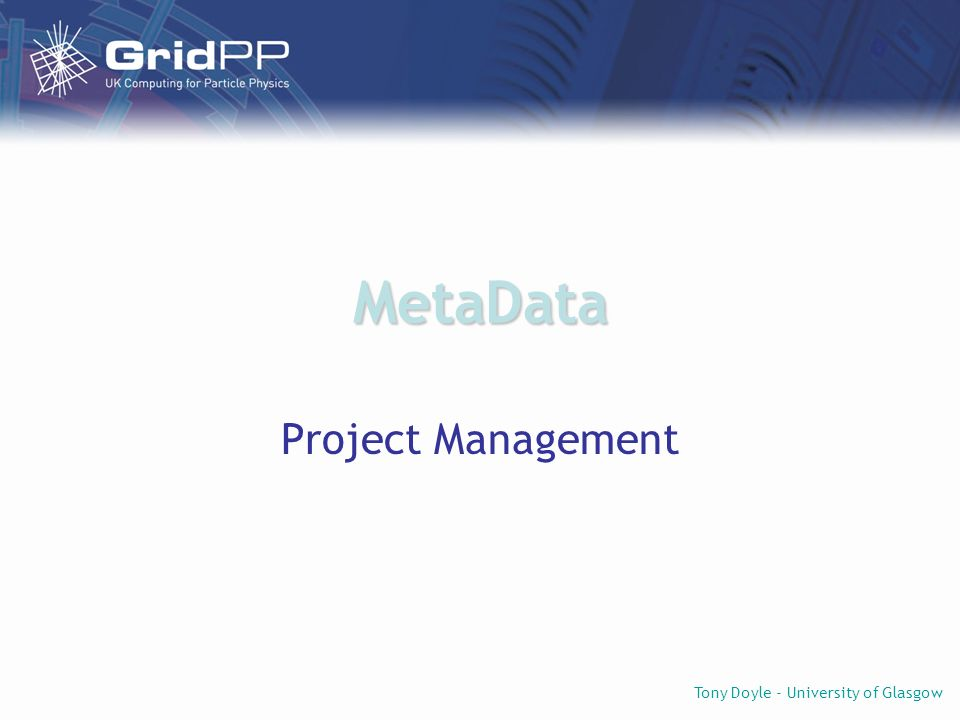 Tony Doyle - University of Glasgow MetaData Project Management