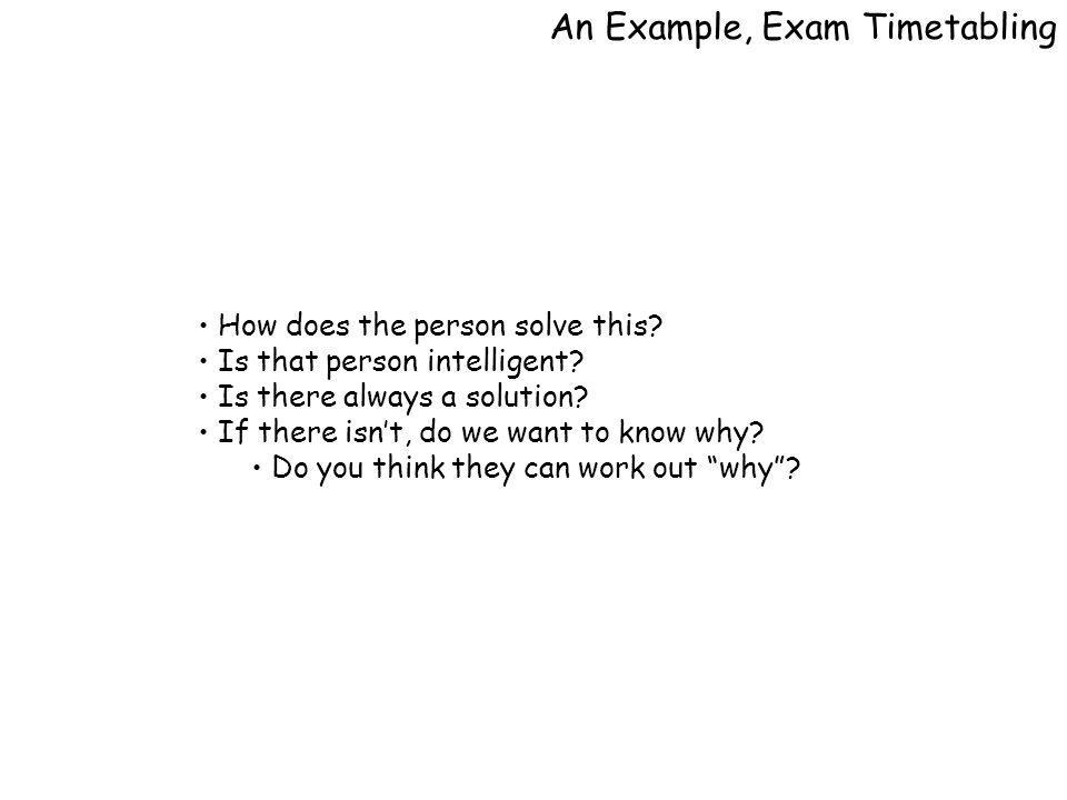 An Example, Exam Timetabling How does the person solve this.