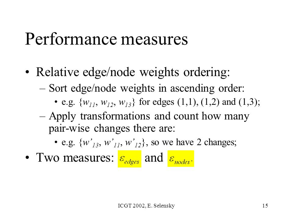 ICGT 2002, E. Selensky15 Relative edge/node weights ordering: –Sort edge/node weights in ascending order: e.g. {w 11, w 12, w 13 } for edges (1,1), (1