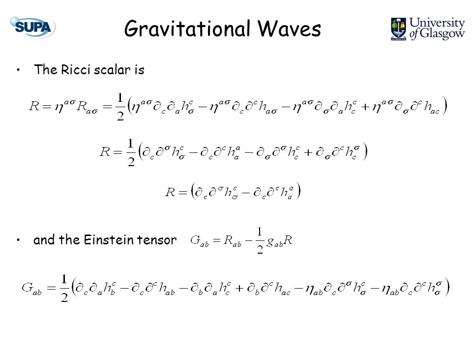 Gravitational Waves The Ricci scalar is and the Einstein tensor