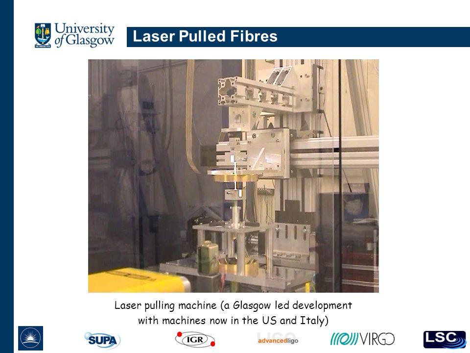Laser Pulled Fibres Laser pulling machine (a Glasgow led development with machines now in the US and Italy)