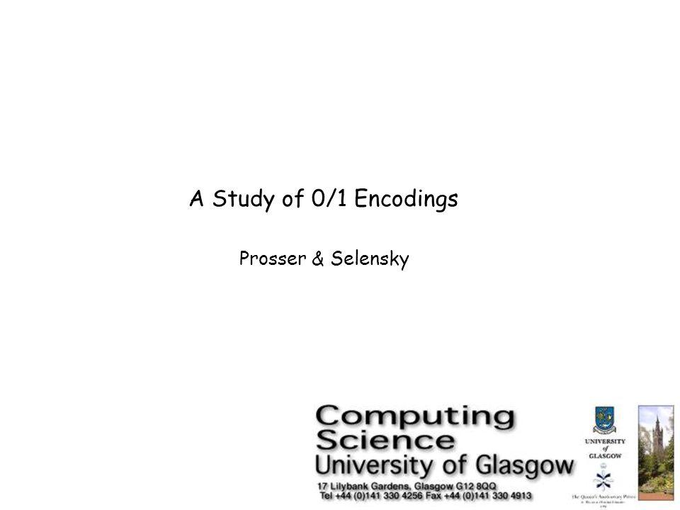 A Study of 0/1 Encodings Prosser & Selensky