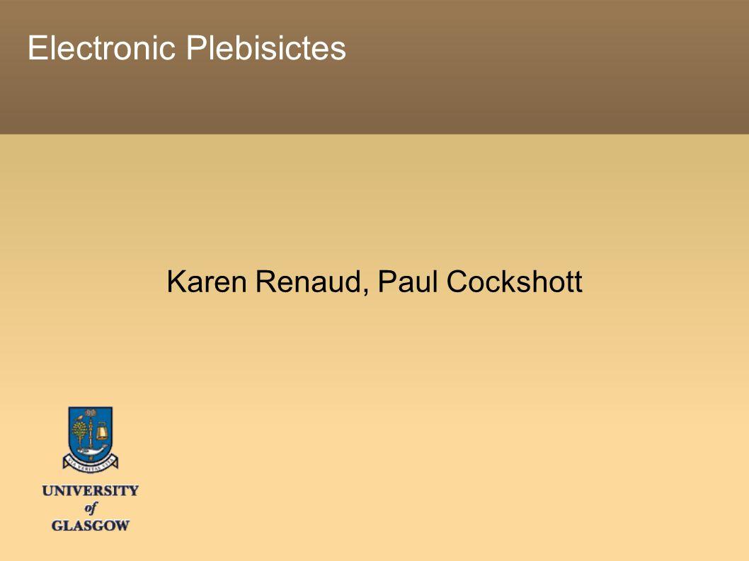 Electronic Plebisictes Karen Renaud, Paul Cockshott