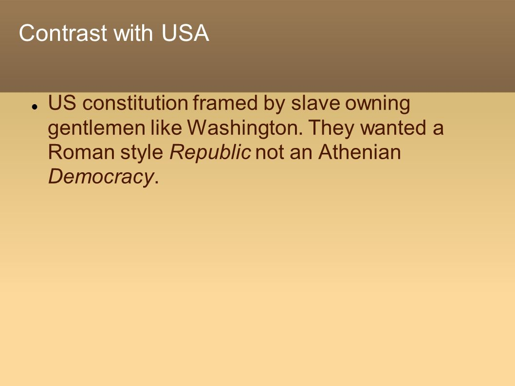 Contrast with USA US constitution framed by slave owning gentlemen like Washington. They wanted a Roman style Republic not an Athenian Democracy.