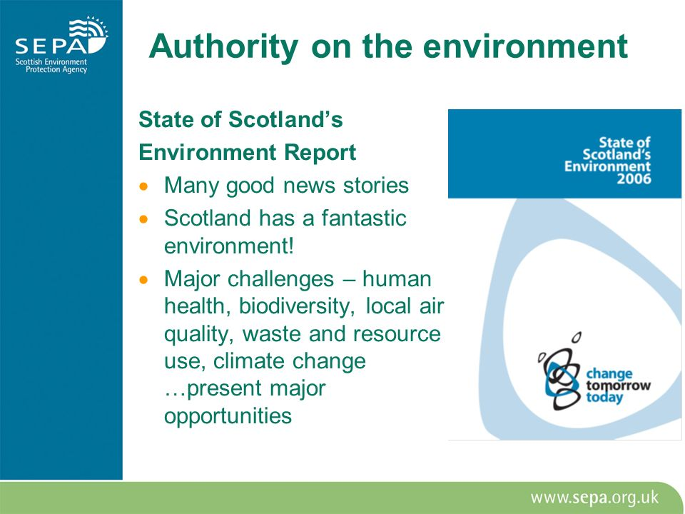 Authority on the environment State of Scotlands Environment Report Many good news stories Scotland has a fantastic environment! Major challenges – hum
