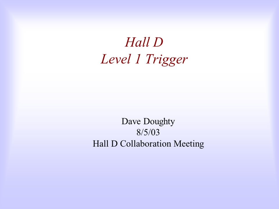 Hall D Level 1 Trigger Dave Doughty 8/5/03 Hall D Collaboration Meeting