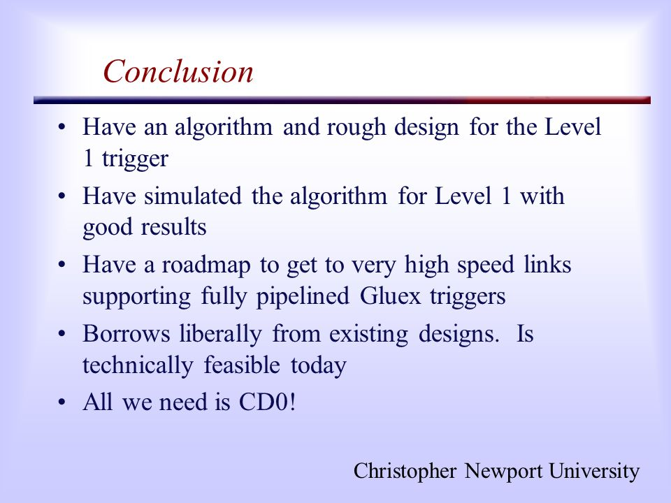 Christopher Newport University Conclusion Have an algorithm and rough design for the Level 1 trigger Have simulated the algorithm for Level 1 with goo