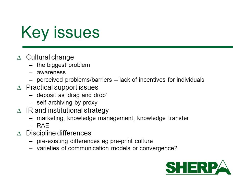 Key issues Cultural change –the biggest problem –awareness –perceived problems/barriers – lack of incentives for individuals Practical support issues