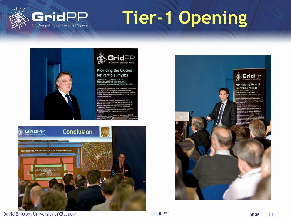 Slide Tier-1 Opening David Britton, University of Glasgow GridPP24 11