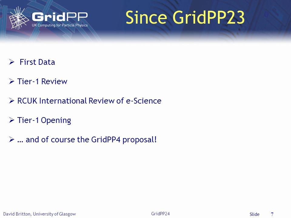 Slide First Data Tier-1 Review RCUK International Review of e-Science Tier-1 Opening … and of course the GridPP4 proposal.