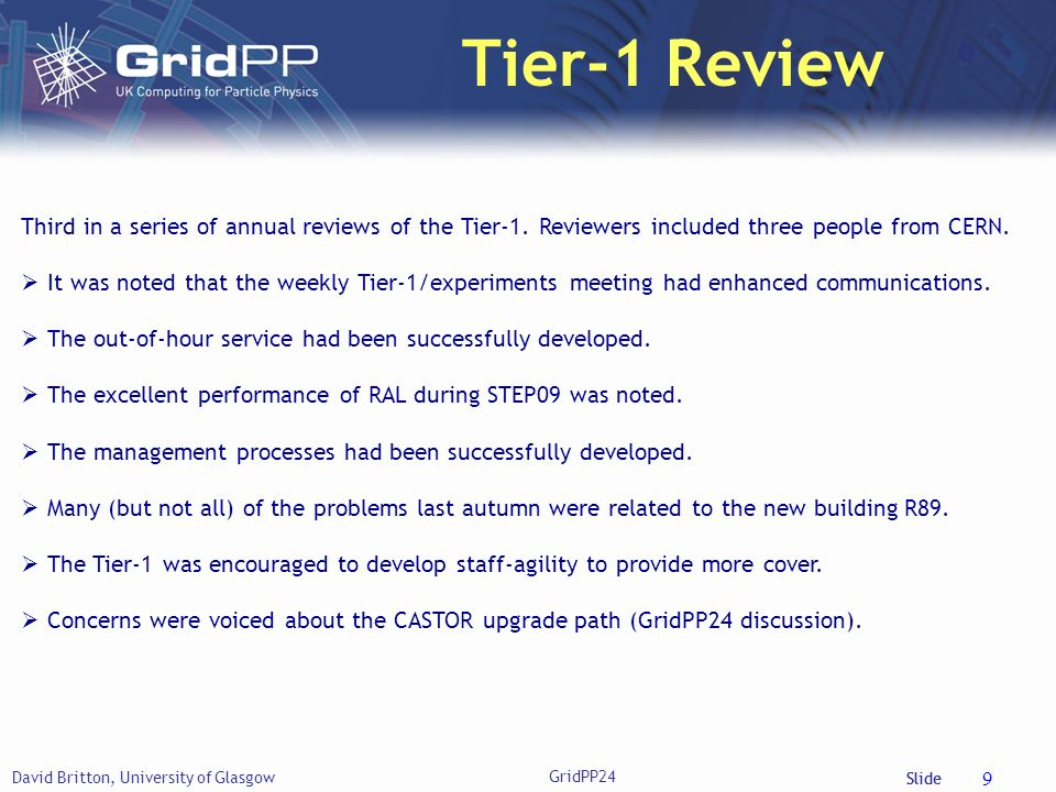 Slide Tier-1 Review David Britton, University of Glasgow GridPP24 9 Third in a series of annual reviews of the Tier-1.