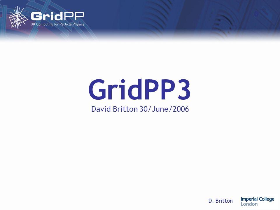 D. Britton GridPP3 David Britton 30/June/2006