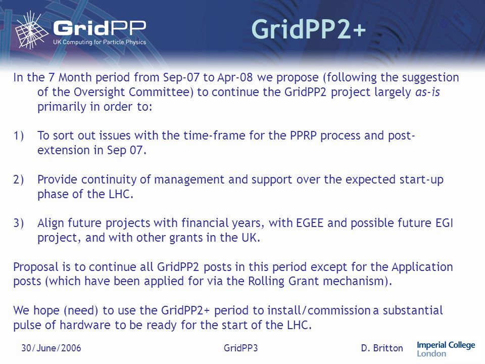 D. Britton30/June/2006GridPP3 GridPP2+ In the 7 Month period from Sep-07 to Apr-08 we propose (following the suggestion of the Oversight Committee) to