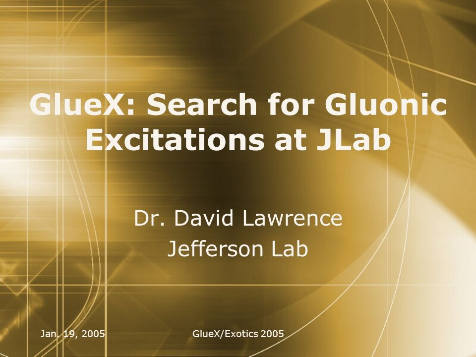 Jan. 19, 2005GlueX/Exotics 2005 GlueX: Search for Gluonic Excitations at JLab Dr.