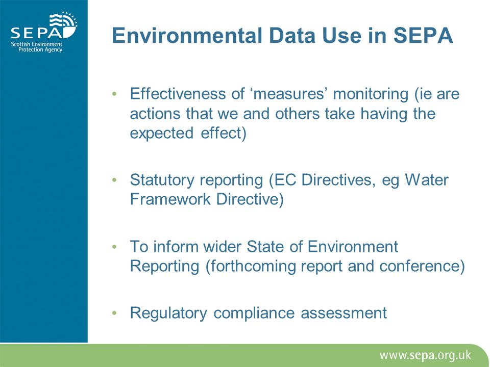 Environmental Data Use in SEPA Effectiveness of measures monitoring (ie are actions that we and others take having the expected effect) Statutory repo