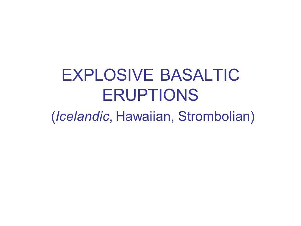 EXPLOSIVE BASALTIC ERUPTIONS (Icelandic, Hawaiian, Strombolian)
