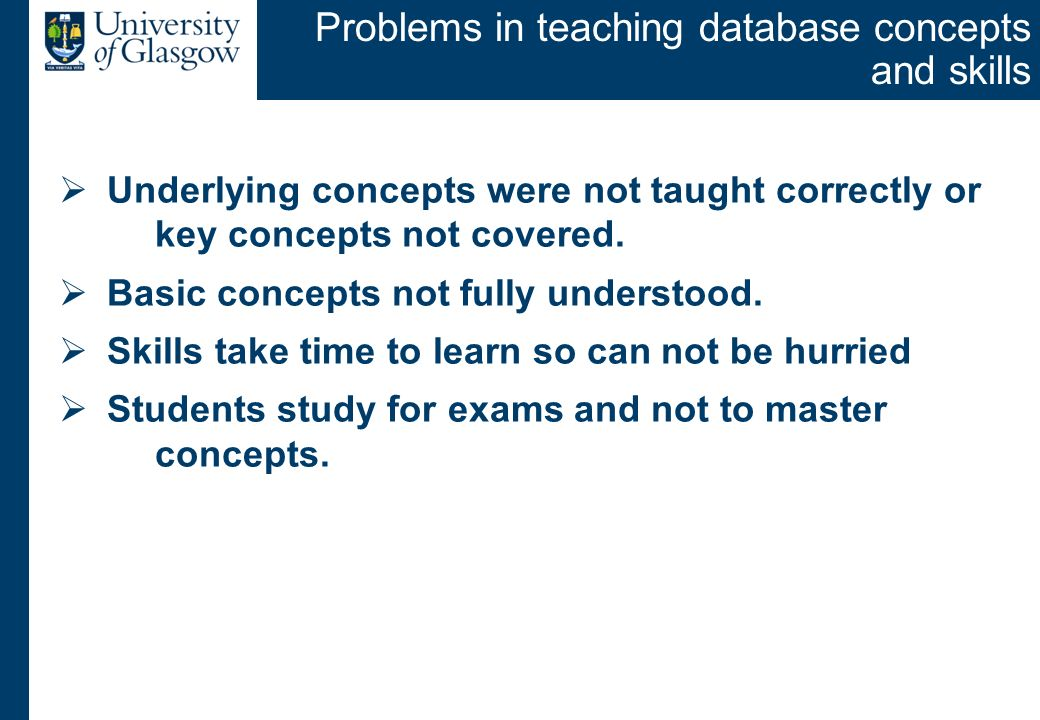 Problems in teaching database concepts and skills Underlying concepts were not taught correctly or key concepts not covered. Basic concepts not fully