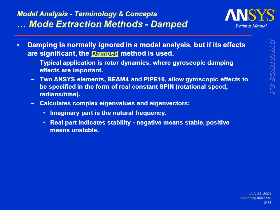 Training Manual July 22, 2004 Inventory #002110 2-14 Modal Analysis - Terminology & Concepts … Mode Extraction Methods - Damped Damping is normally ig