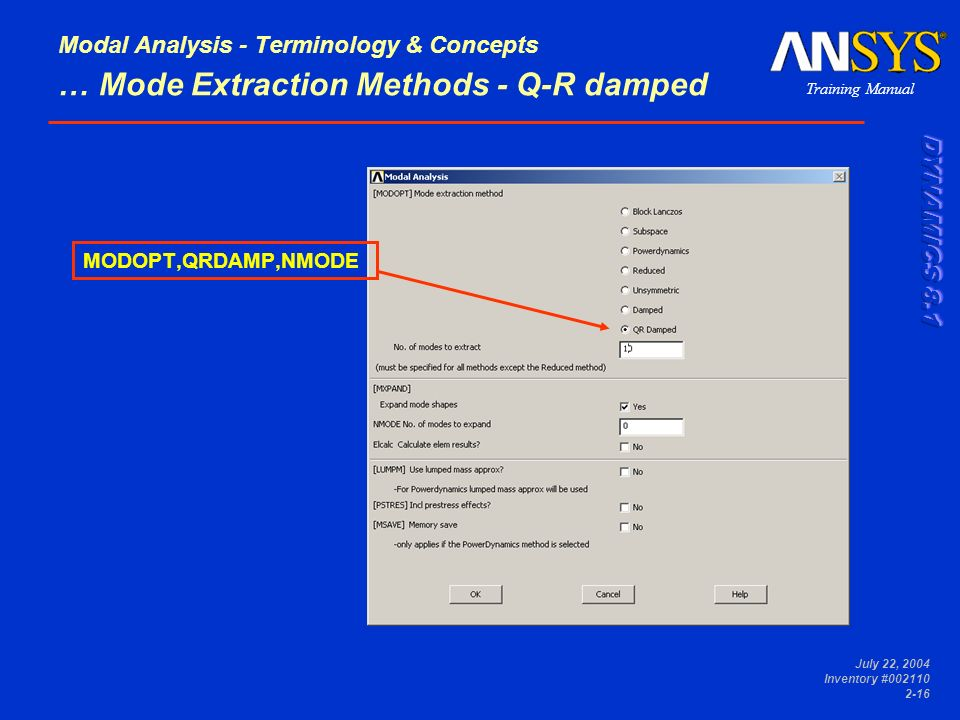 Training Manual July 22, 2004 Inventory #002110 2-16 Modal Analysis - Terminology & Concepts … Mode Extraction Methods - Q-R damped MODOPT,QRDAMP,NMOD
