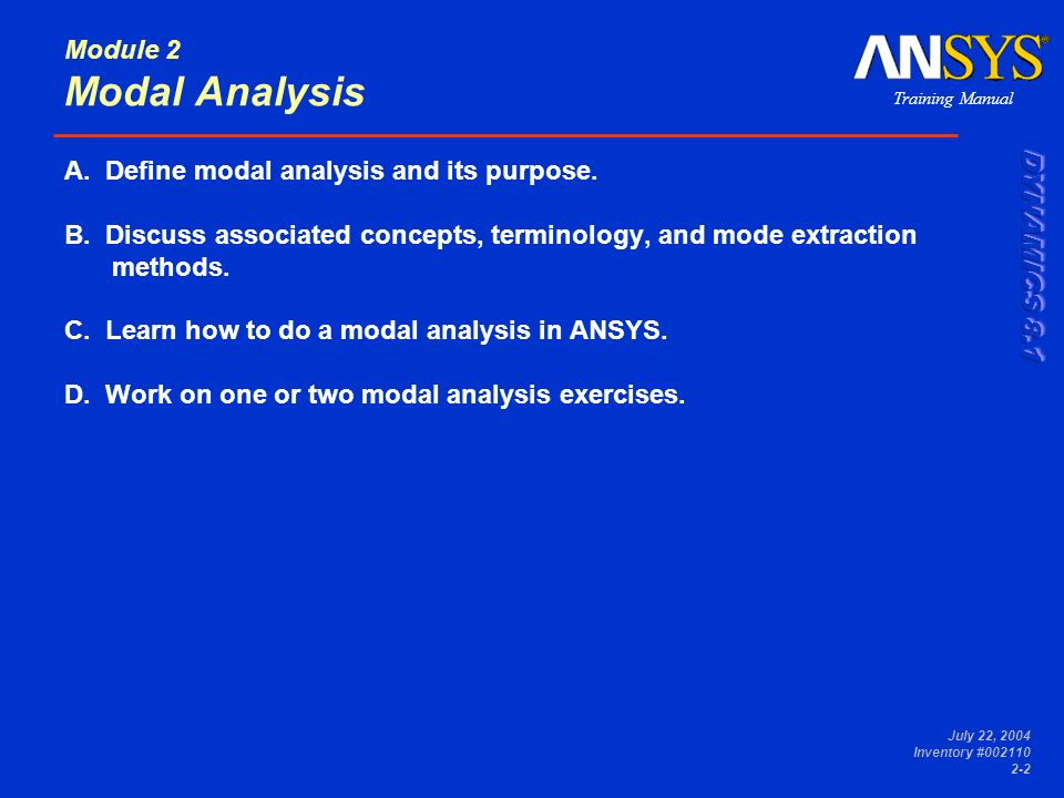 Training Manual July 22, 2004 Inventory #002110 2-2 Module 2 Modal Analysis A. Define modal analysis and its purpose. B. Discuss associated concepts,