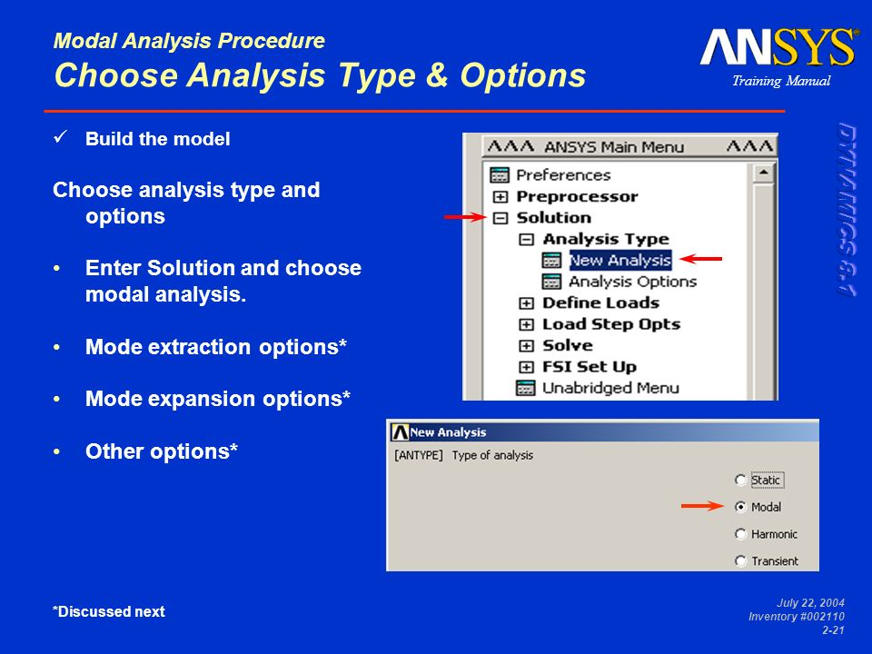 Training Manual July 22, 2004 Inventory #002110 2-21 Modal Analysis Procedure Choose Analysis Type & Options Build the model Choose analysis type and