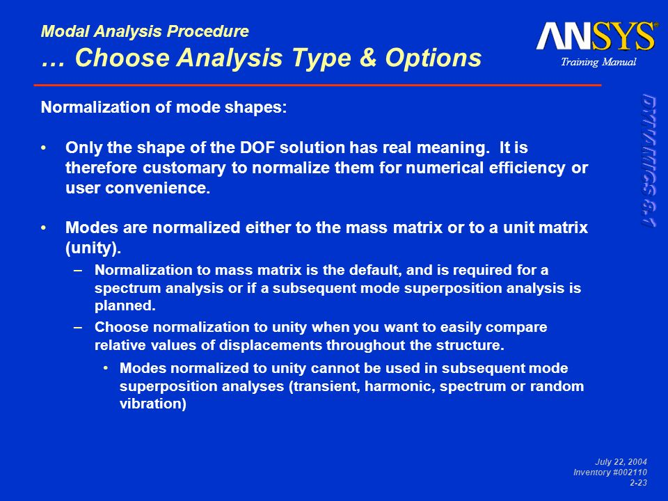 Training Manual July 22, 2004 Inventory #002110 2-23 Modal Analysis Procedure … Choose Analysis Type & Options Normalization of mode shapes: Only the