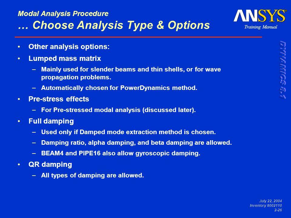 Training Manual July 22, 2004 Inventory #002110 2-26 Modal Analysis Procedure … Choose Analysis Type & Options Other analysis options: Lumped mass mat