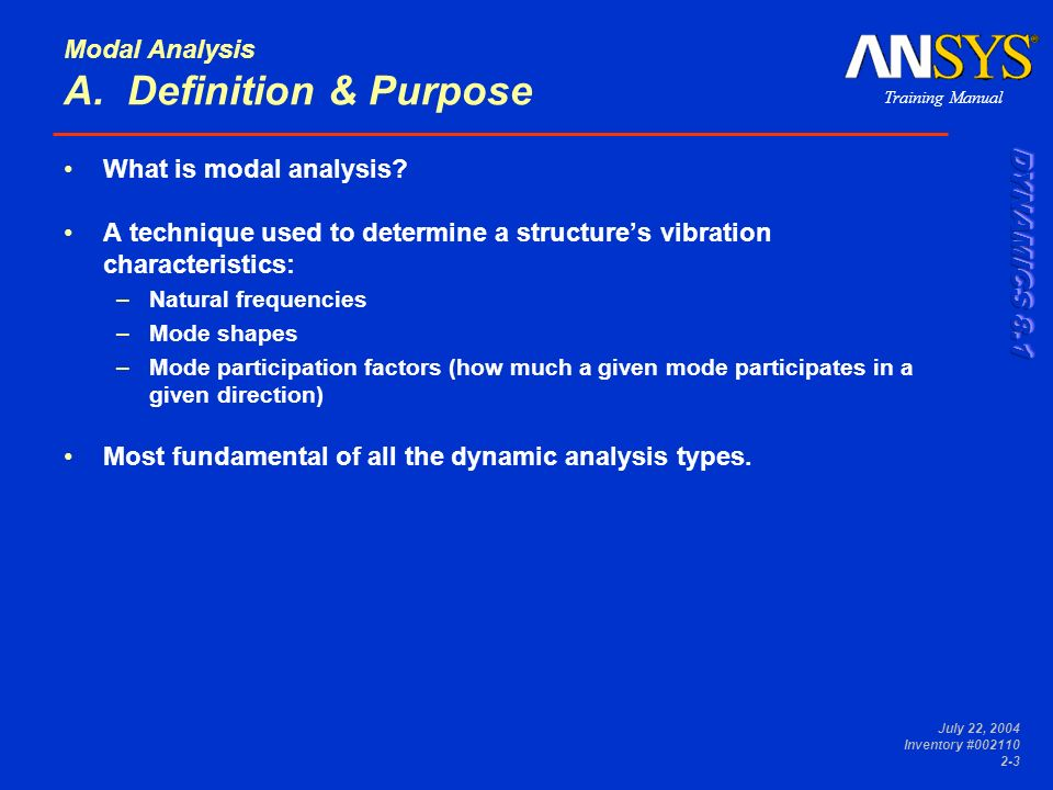 Training Manual July 22, 2004 Inventory #002110 2-3 Modal Analysis A. Definition & Purpose What is modal analysis? A technique used to determine a str