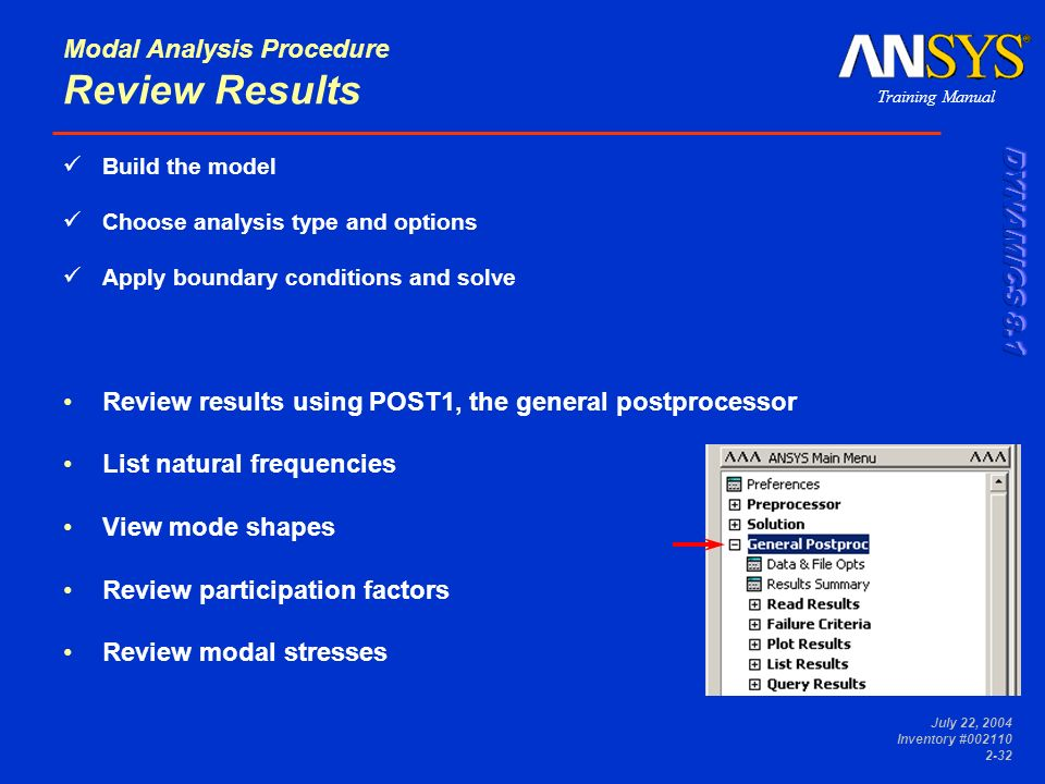 Training Manual July 22, 2004 Inventory #002110 2-32 Modal Analysis Procedure Review Results Build the model Choose analysis type and options Apply bo