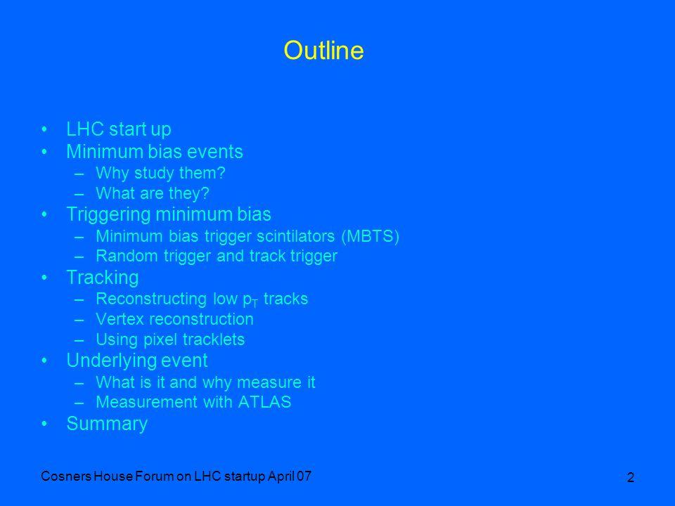Cosners House Forum on LHC startup April 07 33 E T jet #1 = 1.63TeV E T jet #2 = 1.16TeV Measuring the underlying event at ATLAS