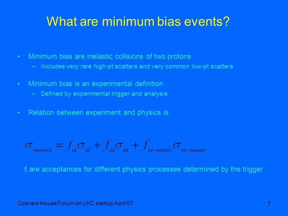 Cosners House Forum on LHC startup April 07 7 What are minimum bias events.