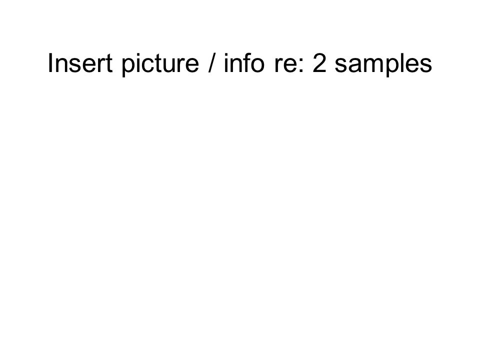 Insert picture / info re: 2 samples