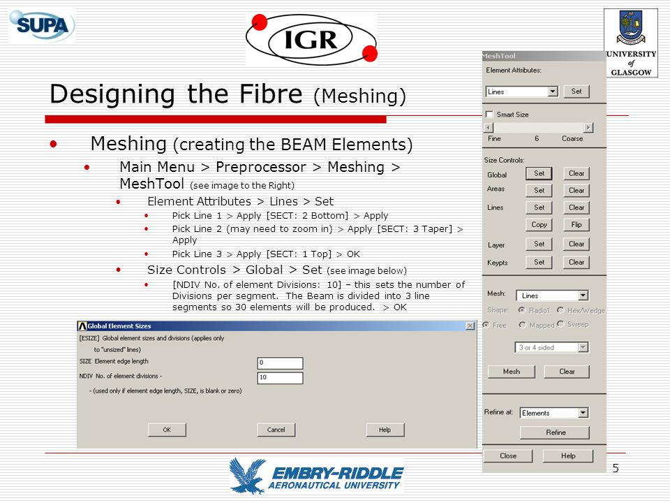 5 Designing the Fibre (Meshing) Meshing (creating the BEAM Elements) Main Menu > Preprocessor > Meshing > MeshTool (see image to the Right) Element At