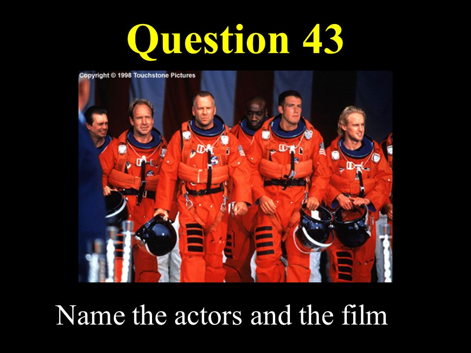 Question 43 Name the actors and the film
