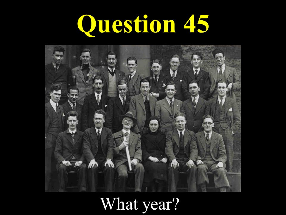 Question 45 What year
