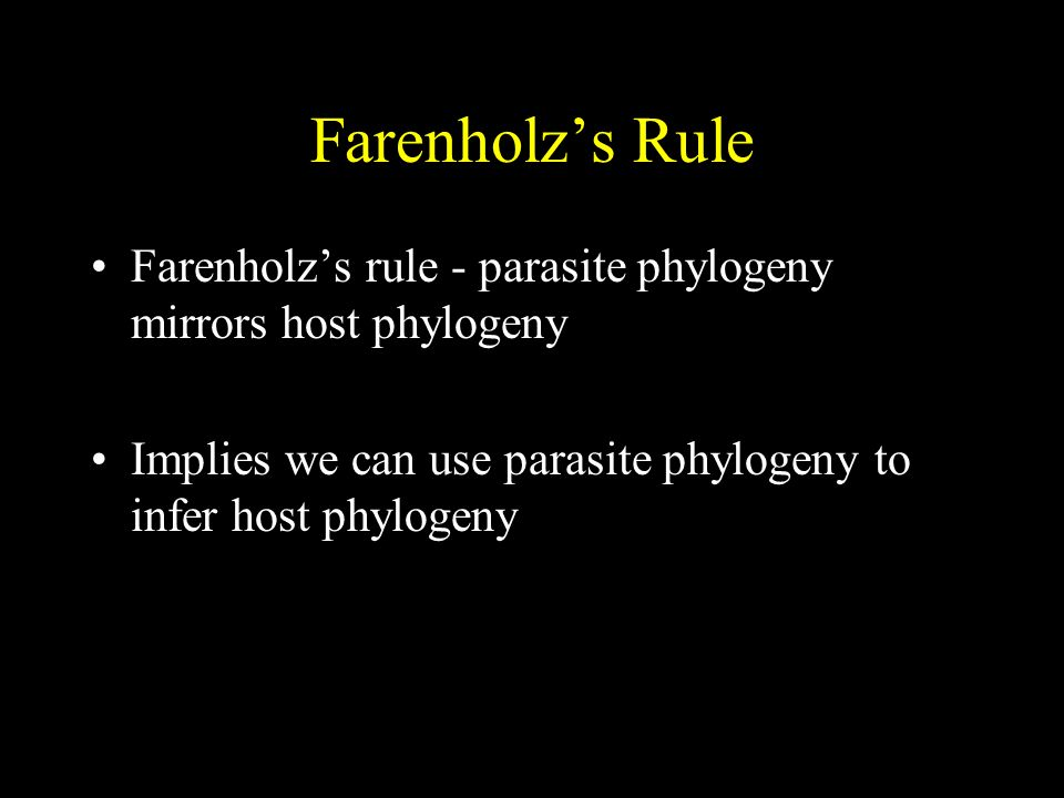 Farenholzs Rule Farenholzs rule - parasite phylogeny mirrors host phylogeny Implies we can use parasite phylogeny to infer host phylogeny
