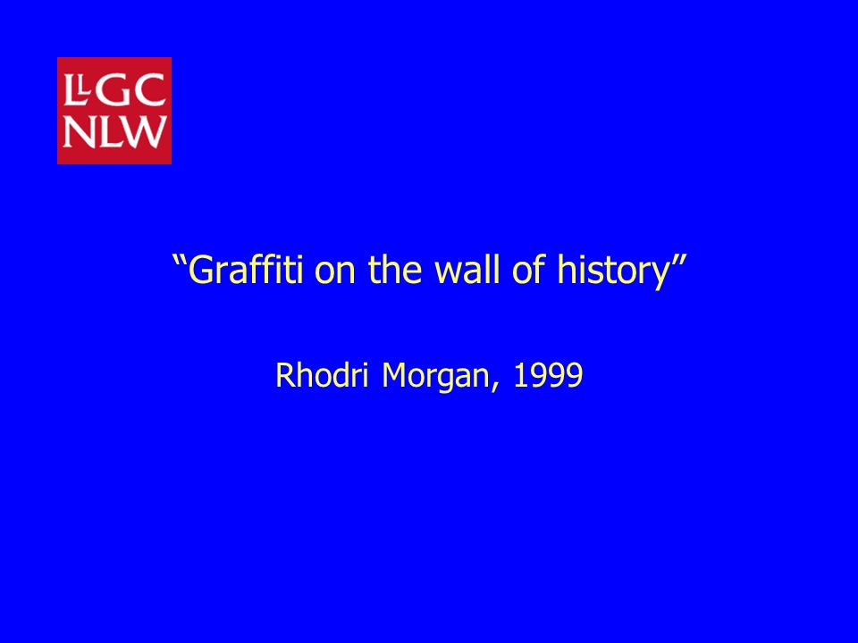 Graffiti on the wall of history Rhodri Morgan, 1999