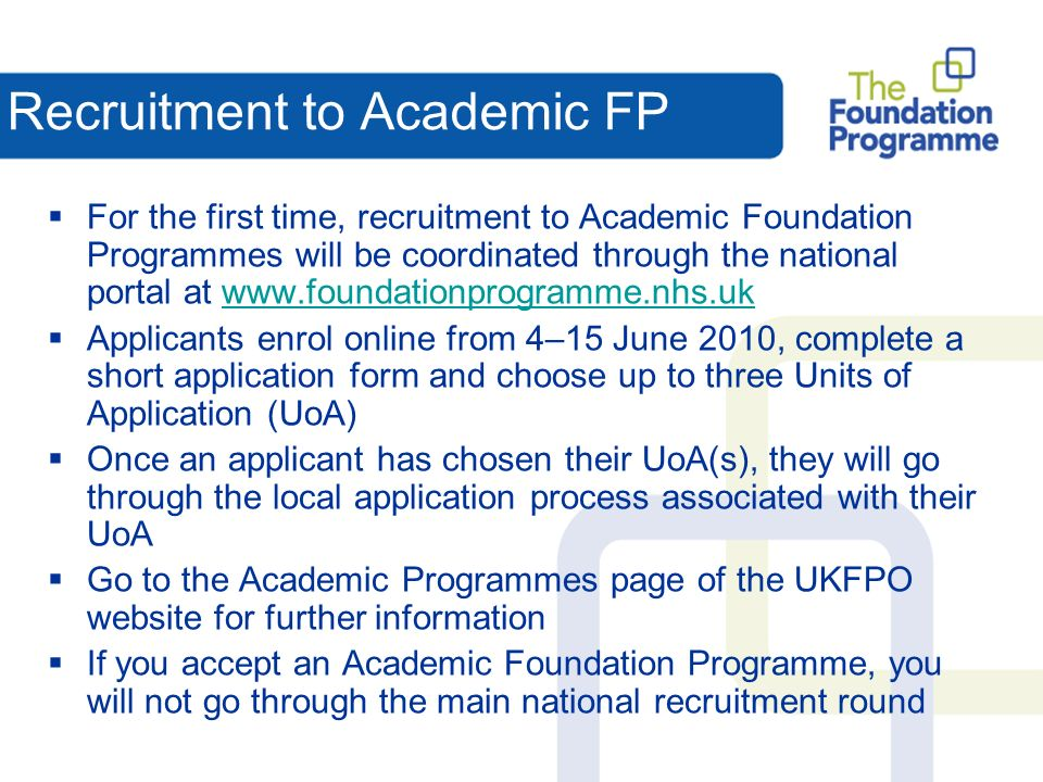 Where to go for more info for further details on the application process for answers to frequently asked questions for a list of foundation schools with web links to sign up for regular e-updates Go to www.foundationprogramme.nhs.uk