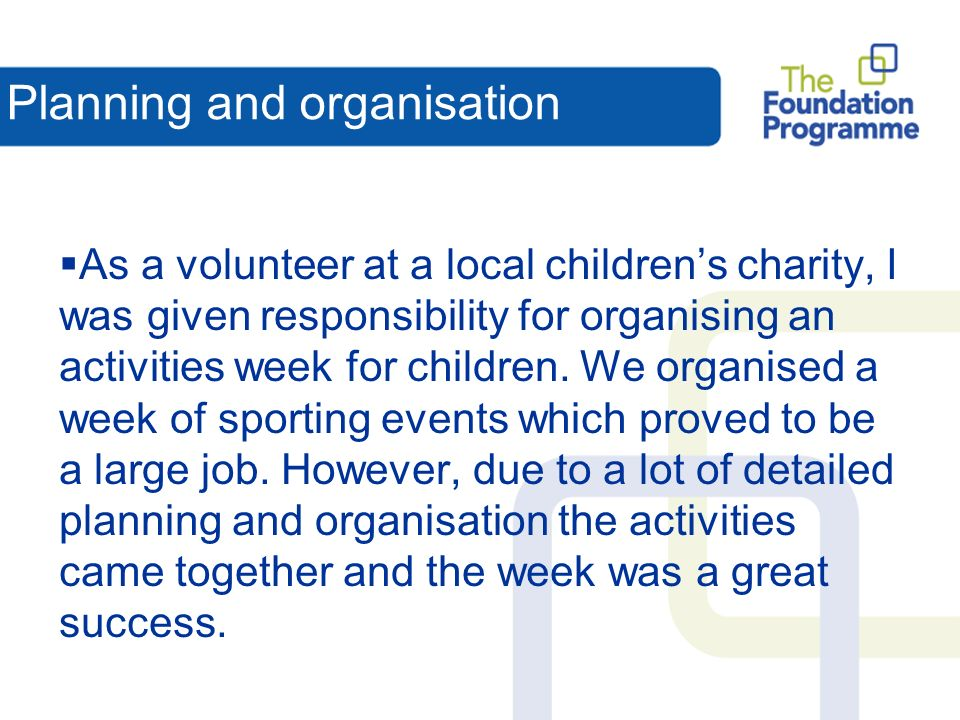 As a volunteer at a local childrens charity, I was given responsibility for organising an activities week for children.
